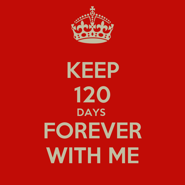 KEEP 120 DAYS  FOREVER WITH ME