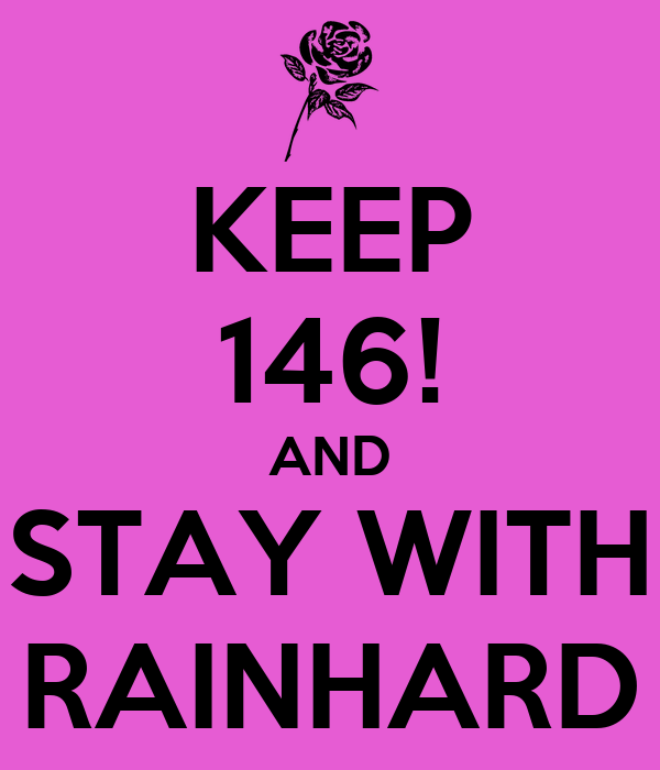 KEEP 146! AND STAY WITH RAINHARD