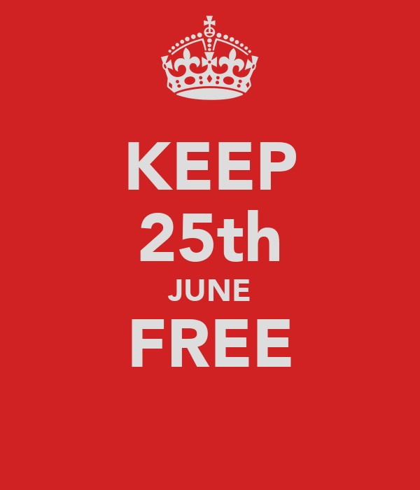 KEEP 25th JUNE FREE