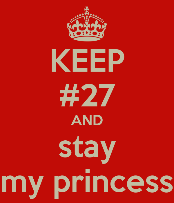 KEEP #27 AND stay my princess