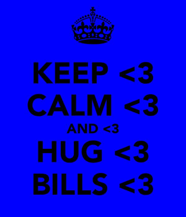 KEEP <3 CALM <3 AND <3 HUG <3 BILLS <3