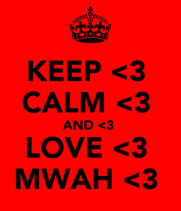 KEEP <3  CALM <3  AND <3  LOVE <3  MWAH <3