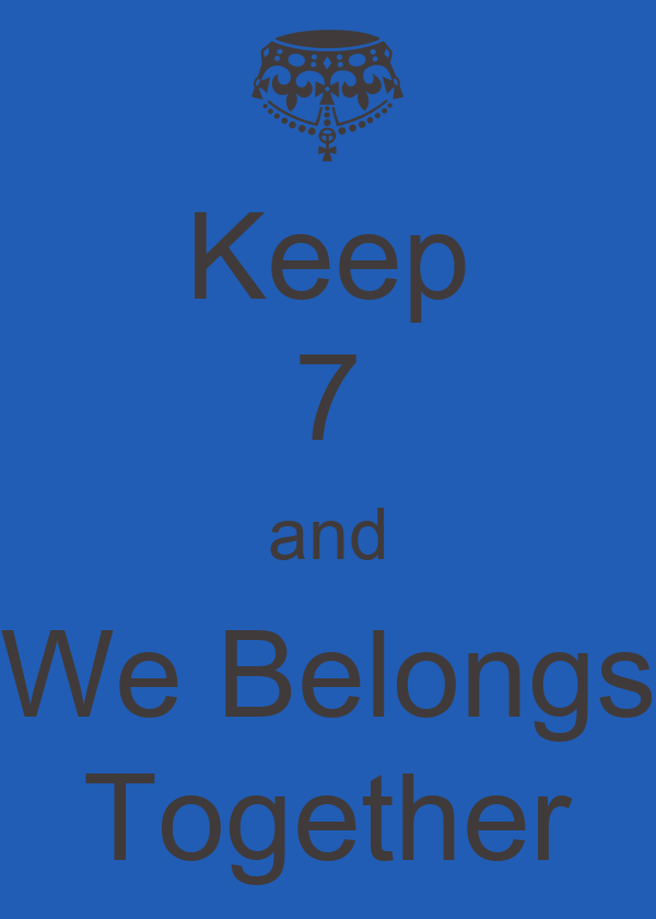 Keep 7 and We Belongs Together