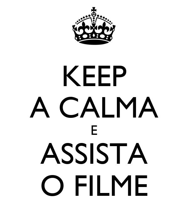 KEEP A CALMA E ASSISTA O FILME