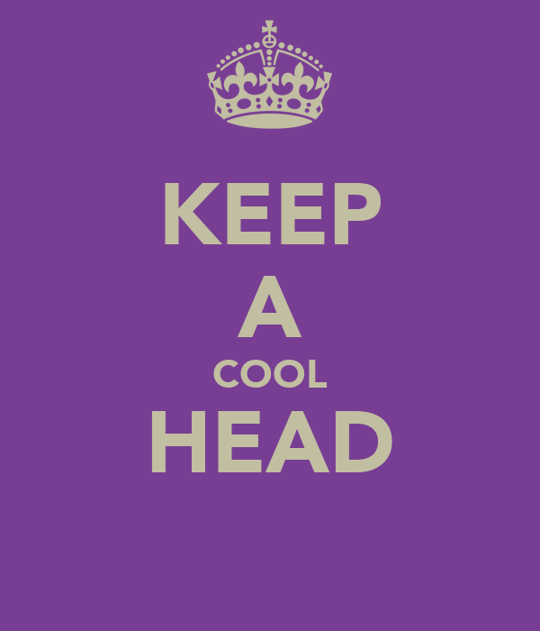 KEEP A COOL HEAD