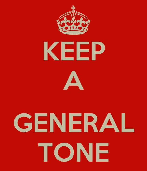 KEEP A  GENERAL TONE