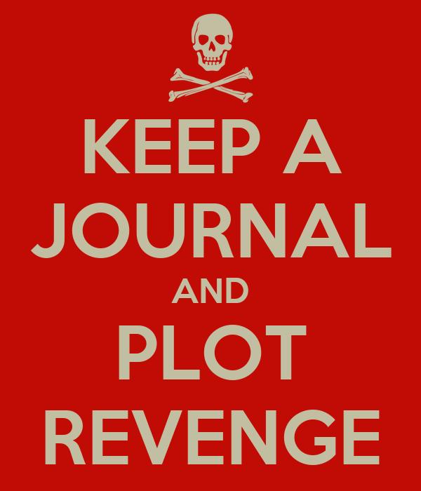 KEEP A JOURNAL AND PLOT REVENGE