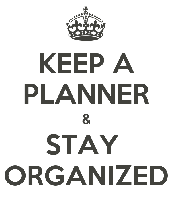KEEP A PLANNER & STAY  ORGANIZED