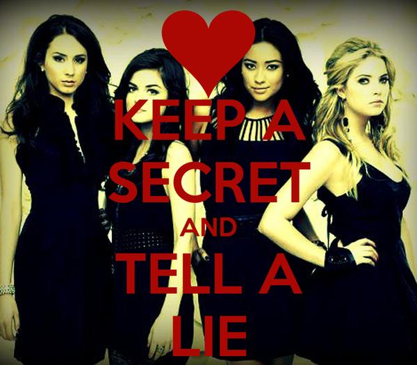 KEEP A SECRET AND TELL A LIE