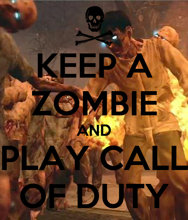 KEEP A ZOMBIE AND PLAY CALL OF DUTY