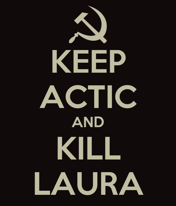 KEEP ACTIC AND KILL LAURA