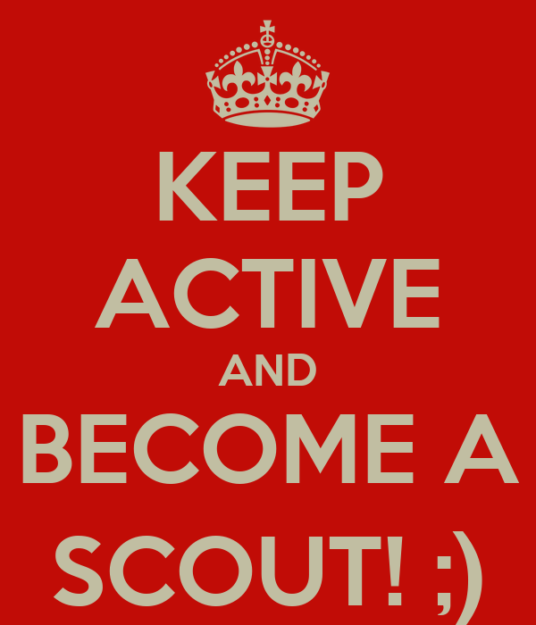 KEEP ACTIVE AND BECOME A SCOUT! ;)