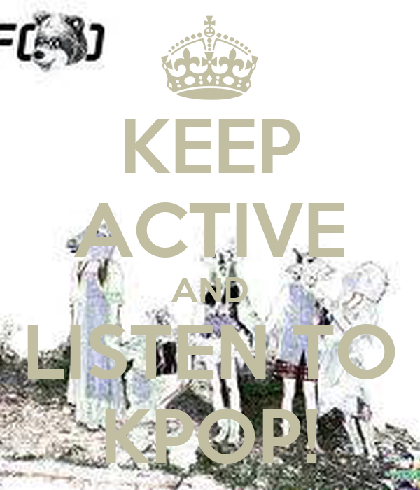 KEEP ACTIVE AND LISTEN TO KPOP!