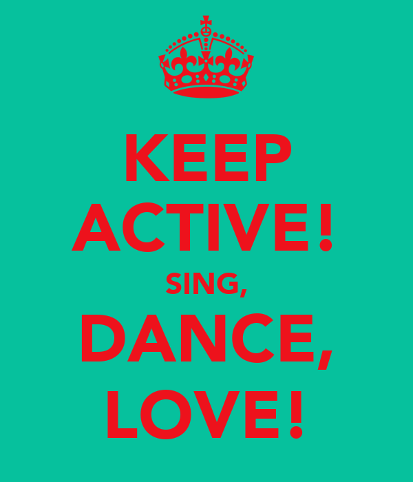 KEEP ACTIVE! SING, DANCE, LOVE!