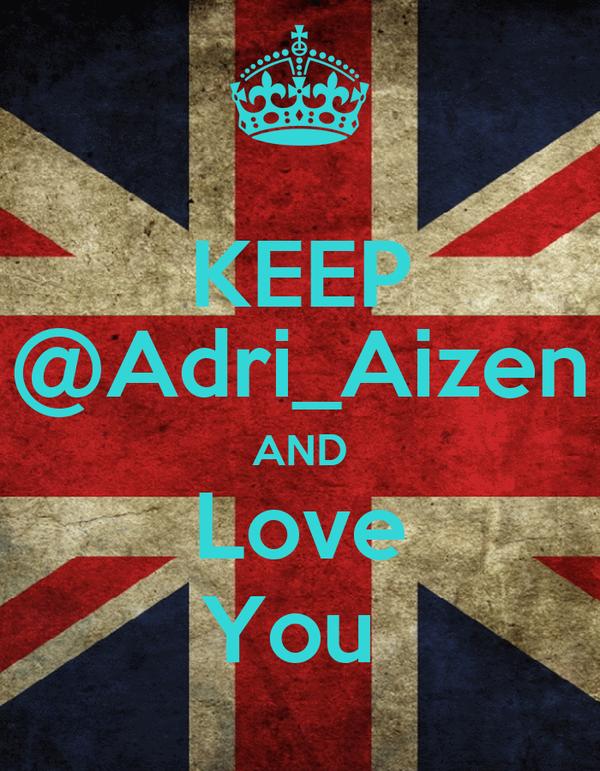 KEEP @Adri_Aizen AND Love You
