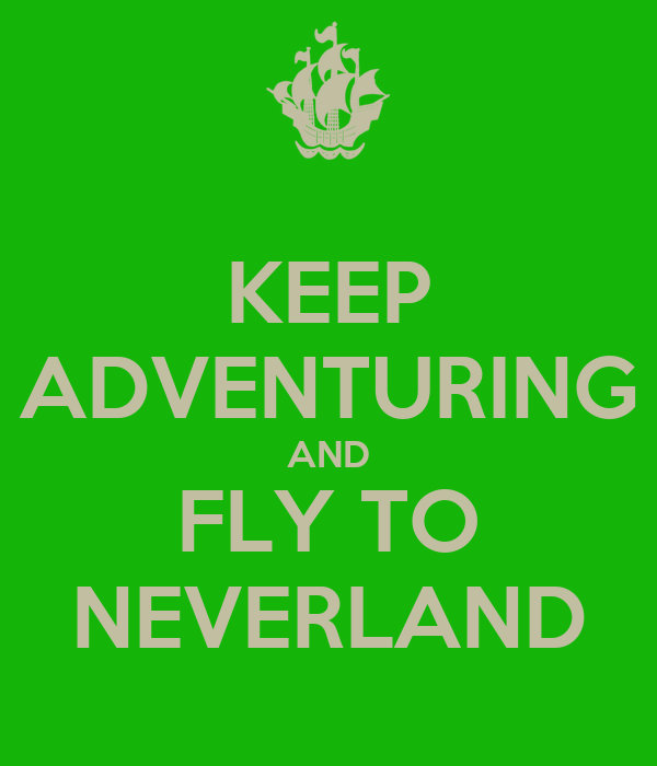 KEEP ADVENTURING AND FLY TO NEVERLAND