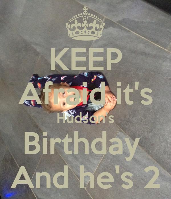 KEEP Afraid it's Hudson's Birthday  And he's 2