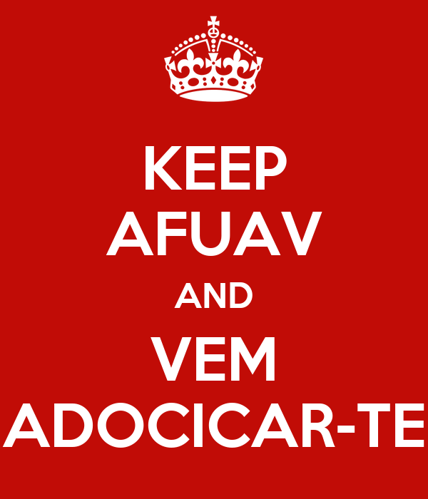 KEEP AFUAV AND VEM ADOCICAR-TE