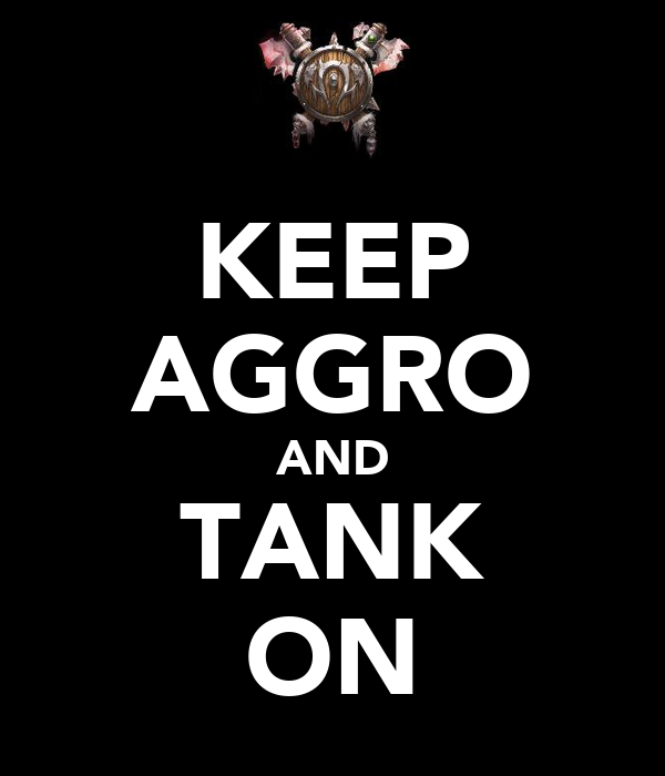 KEEP AGGRO AND TANK ON