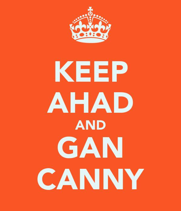 KEEP AHAD AND GAN CANNY