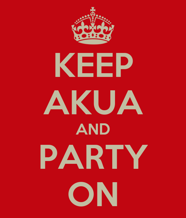 KEEP AKUA AND PARTY ON