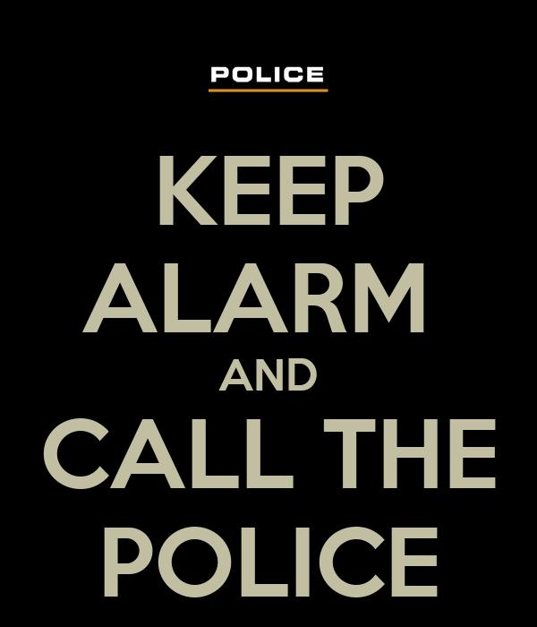 KEEP ALARM  AND CALL THE POLICE