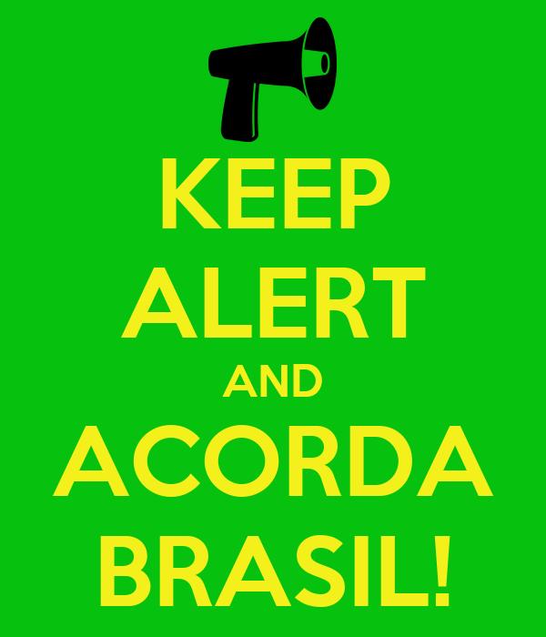 KEEP ALERT AND ACORDA BRASIL!