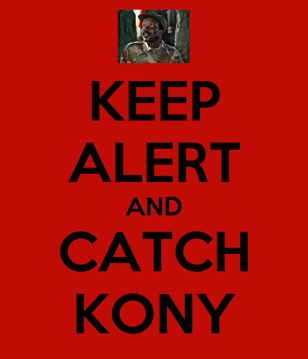 KEEP ALERT AND CATCH KONY