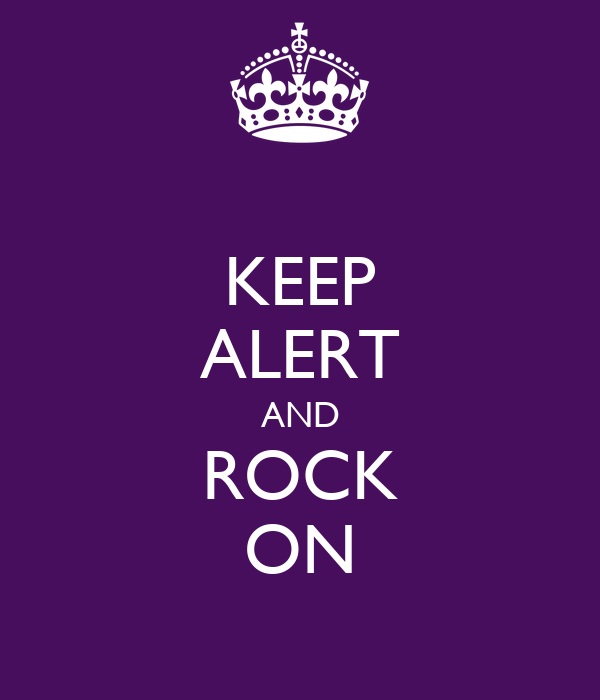 KEEP ALERT AND ROCK ON