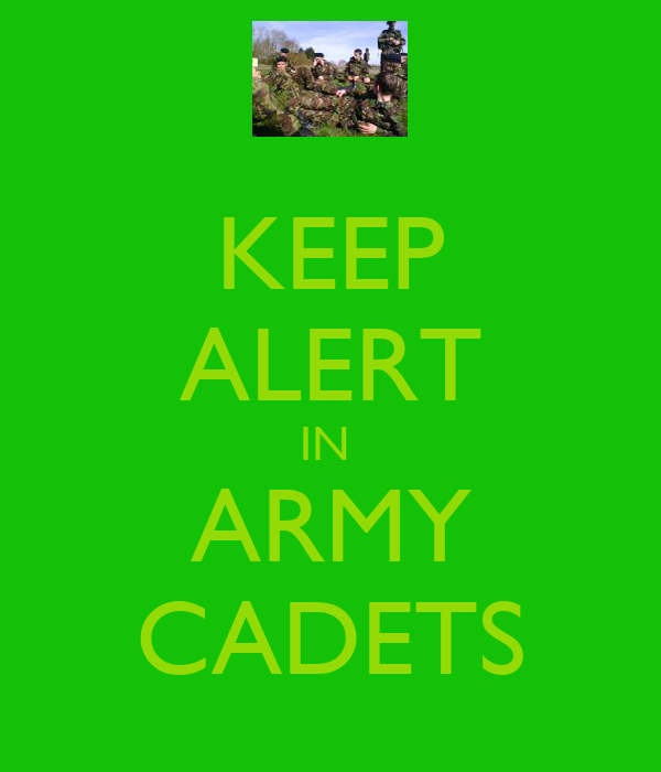 KEEP ALERT IN  ARMY CADETS