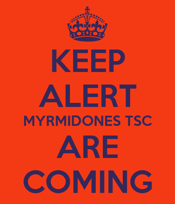 KEEP ALERT MYRMIDONES TSC ARE COMING