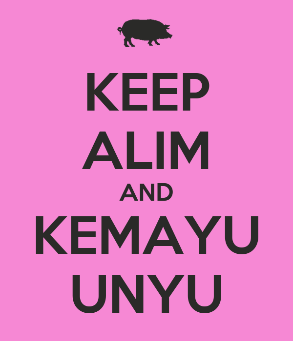 KEEP ALIM AND KEMAYU UNYU