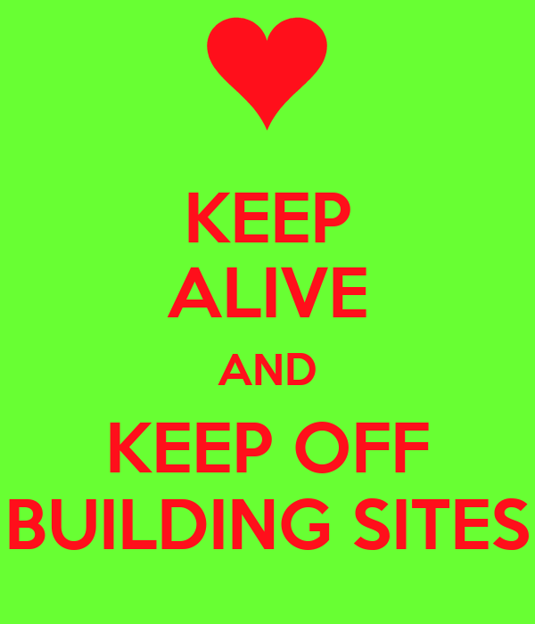 KEEP ALIVE AND KEEP OFF BUILDING SITES