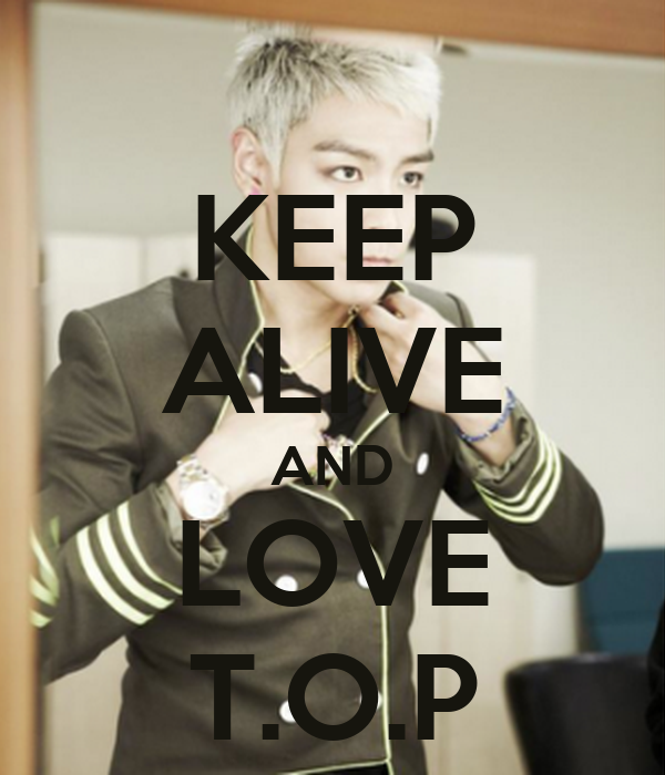 KEEP ALIVE AND LOVE T.O.P