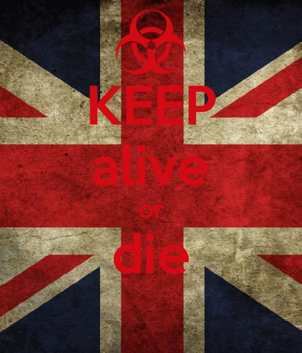 KEEP alive or die