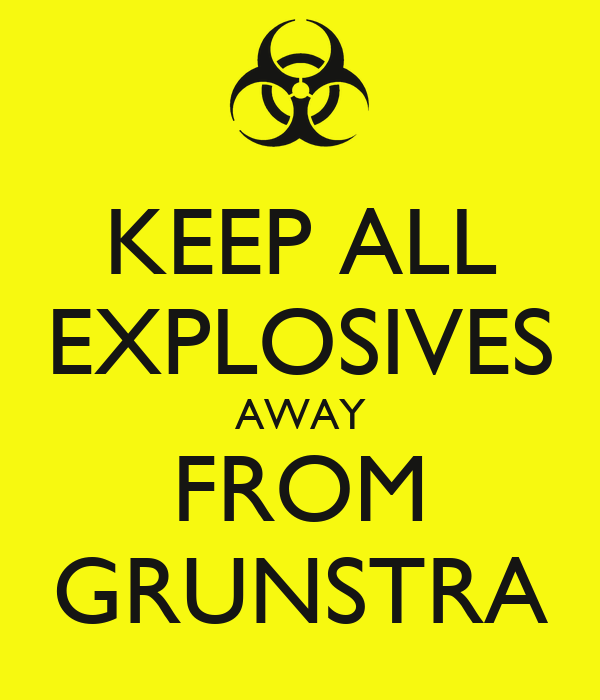 KEEP ALL EXPLOSIVES AWAY FROM GRUNSTRA