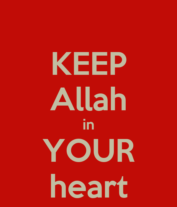 KEEP Allah in YOUR heart