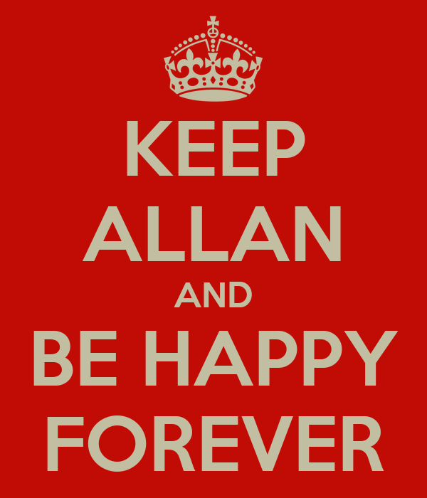 KEEP ALLAN AND BE HAPPY FOREVER