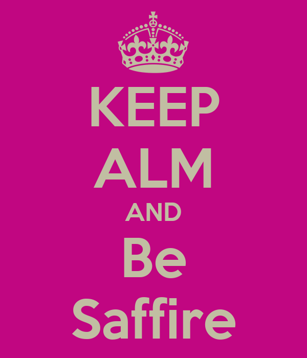 KEEP ALM AND Be Saffire