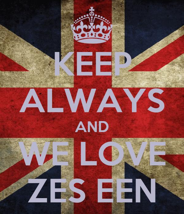 KEEP ALWAYS AND WE LOVE ZES EEN