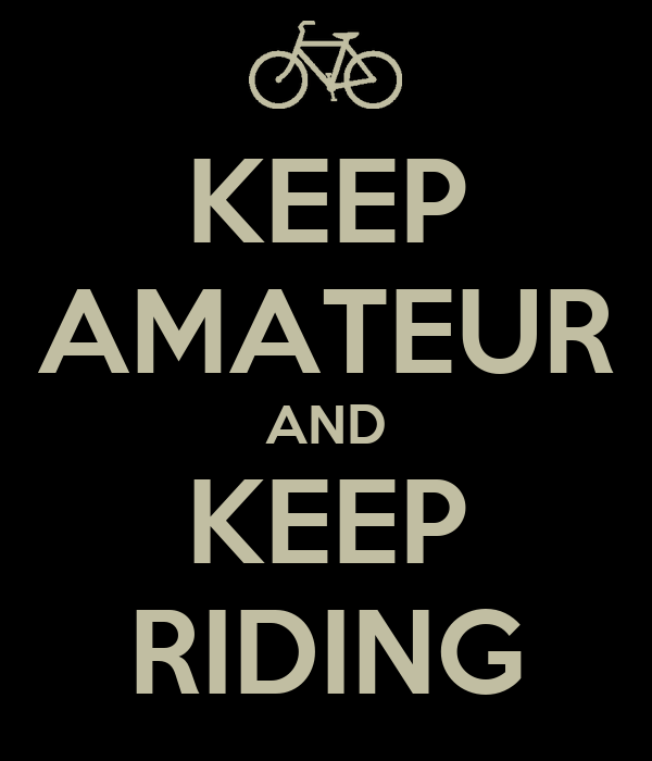 KEEP AMATEUR AND KEEP RIDING