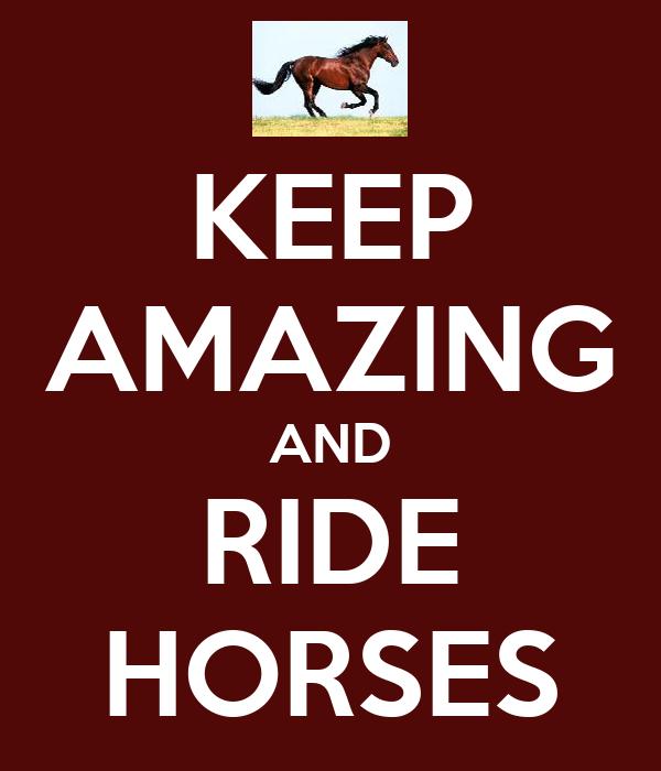 KEEP AMAZING AND RIDE HORSES