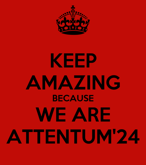KEEP AMAZING BECAUSE WE ARE ATTENTUM'24
