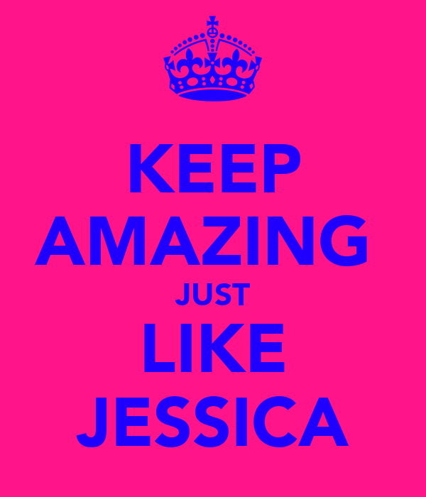 KEEP AMAZING  JUST LIKE JESSICA