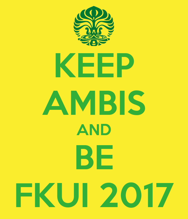 KEEP AMBIS AND BE FKUI 2017