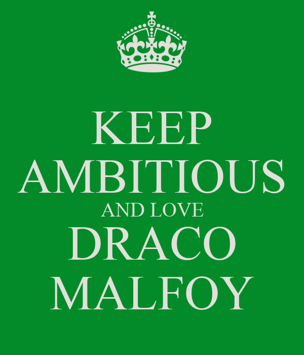 KEEP AMBITIOUS AND LOVE DRACO MALFOY