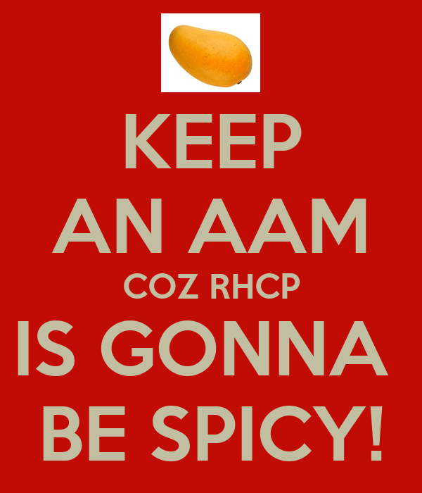 KEEP AN AAM COZ RHCP IS GONNA  BE SPICY!