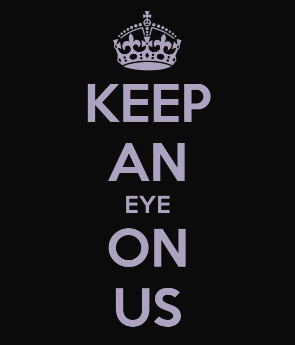 KEEP AN EYE ON US