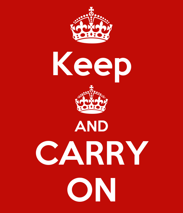Keep ^ AND CARRY ON