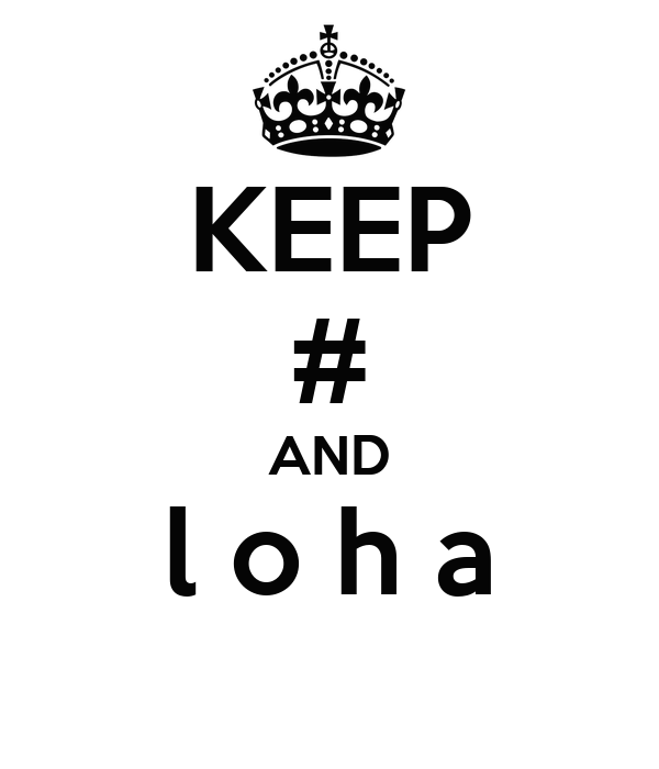 KEEP # AND l o h a